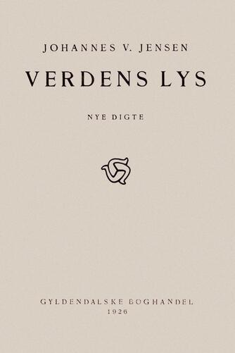 Johannes V. Jensen (f. 1873): Verdens Lys : nye digte