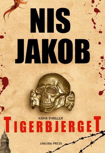 Nis Jakob: Tigerbjerget : krimi-thriller