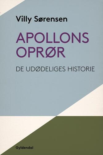 Villy Sørensen (f. 1929): Apollons oprør : de udødeliges historie