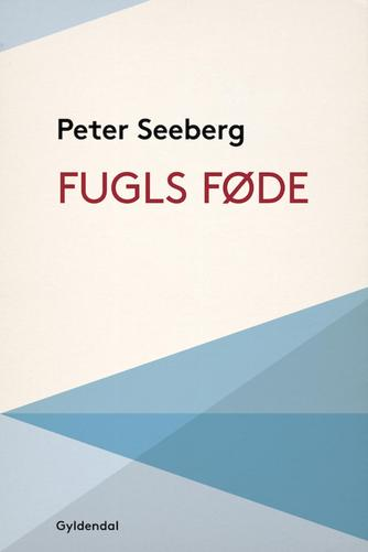 Peter Seeberg (f. 1925): Fugls føde