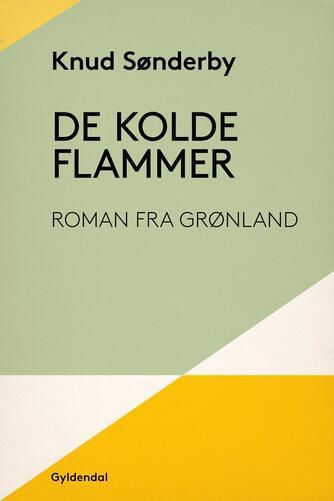 Knud Sønderby: De kolde flammer : roman fra Grønland