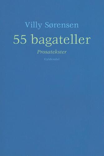 Villy Sørensen (f. 1929): 55 bagateller : prosatekster