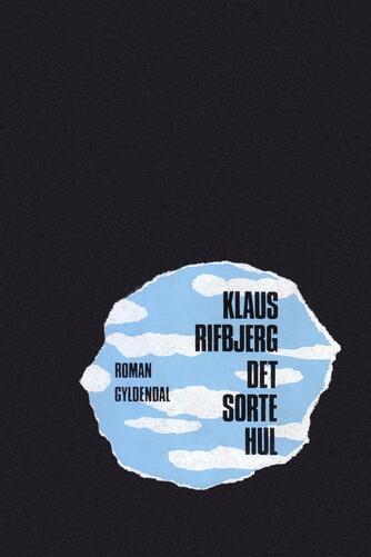 Klaus Rifbjerg: Det sorte hul : roman