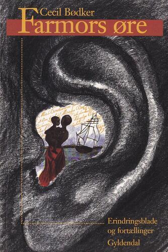 Cecil Bødker: Farmors øre : erindringsblade og fortællinger