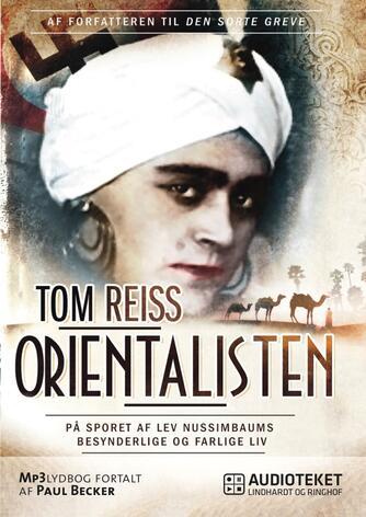 Tom Reiss: Orientalisten : på sporet af Lev Nussimbaums besynderlige og farlige liv