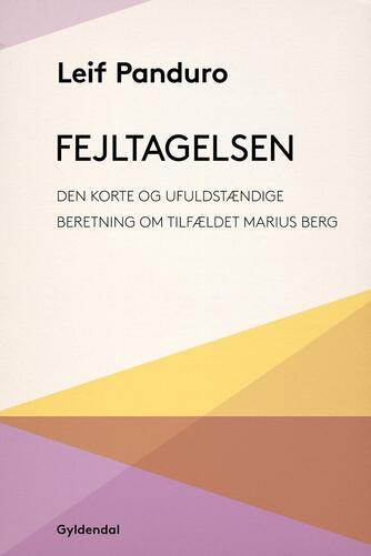 Leif Panduro: Fejltagelsen : den korte og ufuldstændige beretning om tilfældet Marius Berg