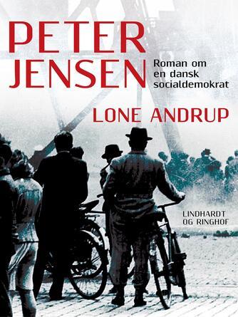 Lone Andrup: Peter Jensen : roman om en dansk socialdemokrat