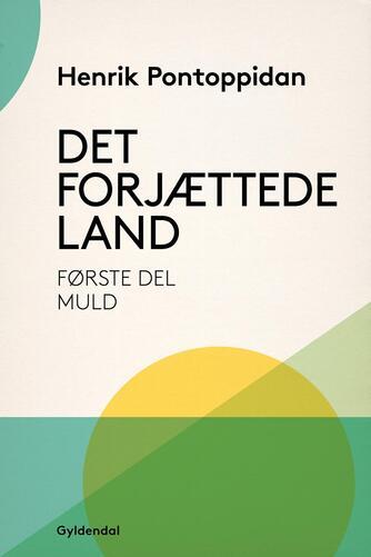 Henrik Pontoppidan: Det forjættede land. 1. del, Muld