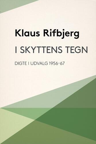 Klaus Rifbjerg: I skyttens tegn : digte i udvalg 1956-67