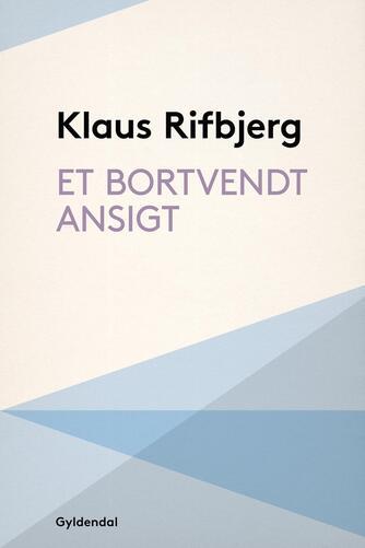 Klaus Rifbjerg: Et bortvendt ansigt