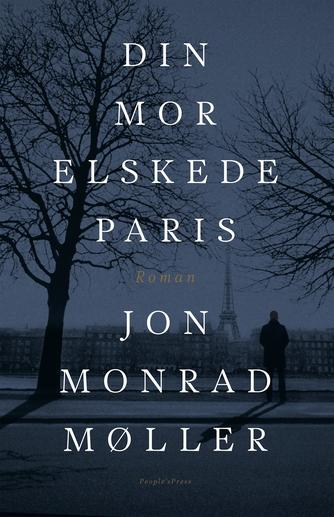 Jon Monrad Møller (f. 1972): Din mor elskede Paris : roman