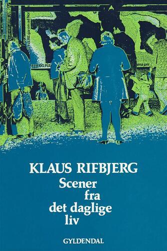 Klaus Rifbjerg: Scener fra det daglige liv : digte