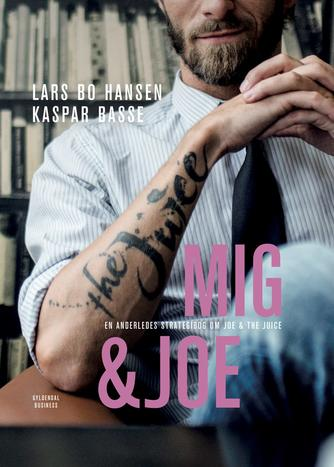Lars Bo Hansen, Kaspar Basse: Mig & Joe : en anderledes strategibog om Joe & The Juice