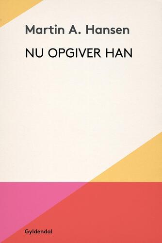 Martin A. Hansen (f. 1909): Nu opgiver han