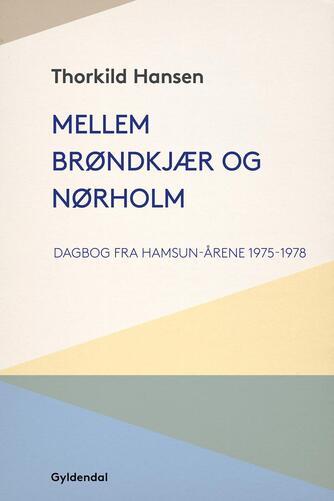 Thorkild Hansen (f. 1927): Mellem Brøndkjær og Nørholm : dagbog fra Hamsun-årene 1975-1978
