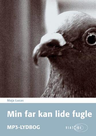 Maja Lucas: Min far kan lide fugle