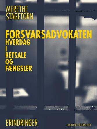 Merethe Stagetorn: Forsvarsadvokaten : hverdag i retssale og fængsler