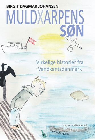 Birgit Dagmar Johansen (f. 1942): Muldxarpens søn : virkelige historier fra Vandkantsdanmark