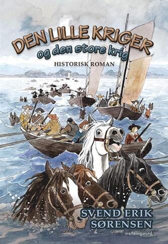 Svend Erik Sørensen (f. 1942): Den lille kriger og den store krig : historisk roman