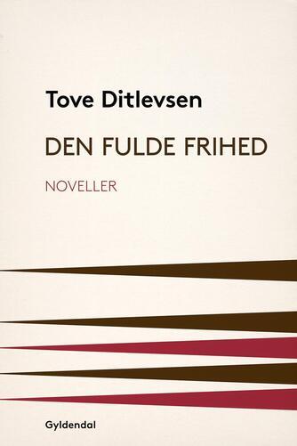 Tove Ditlevsen: Den fulde frihed : noveller