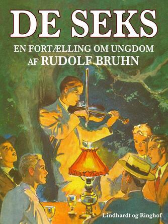 Rudolf Bruhn: De seks : en fortælling om ungdom