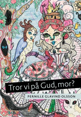 Pernille Glavind Olsson: Tror vi på Gud, mor?