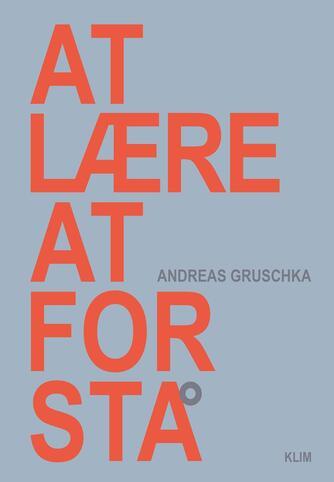 Andreas Gruschka: At lære at forstå
