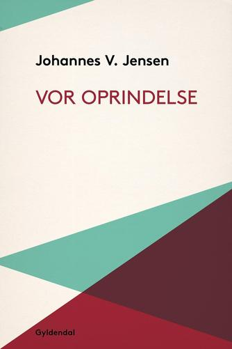 Johannes V. Jensen (f. 1873): Vor Oprindelse