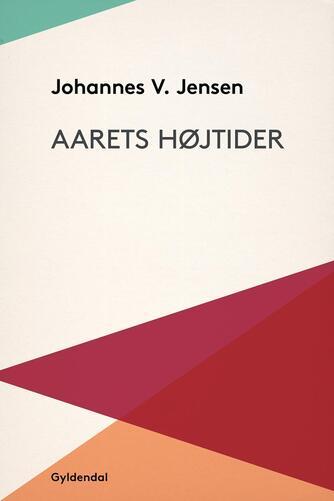 Johannes V. Jensen (f. 1873): Aarets Højtider