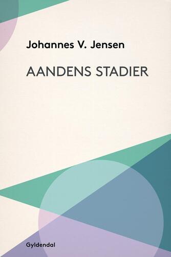 Johannes V. Jensen (f. 1873): Aandens Stadier