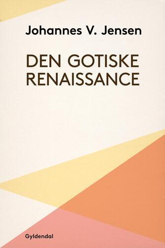Johannes V. Jensen (f. 1873): Den gotiske Renaissance