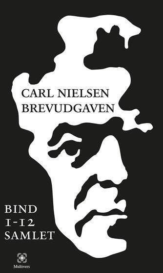 Carl Nielsen (f. 1865): Carl Nielsen brevudgaven : bind 1-12 samlet