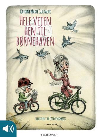 Katrine Marie Guldager, Otto Dickmeiss: Hele vejen hen til børnehaven