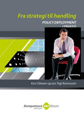 Kurt Ottesen, Lars Tegl Rasmussen: Fra strategi til handling : policy deployment i praksis