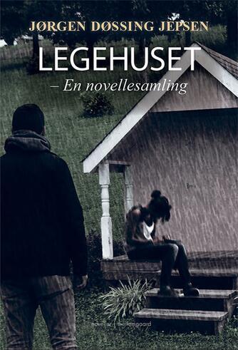 Jørgen Døssing Jepsen: Legehuset : en novellesamling