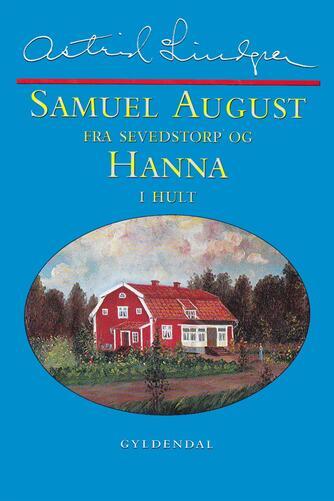 Astrid Lindgren: Samuel August fra Sevedstorp og Hanna i Hult : barndomsminder og essays