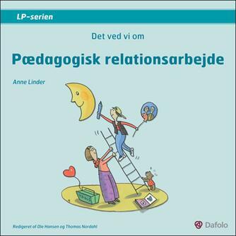 Anne Linder: Det ved vi om pædagogisk relationsarbejde
