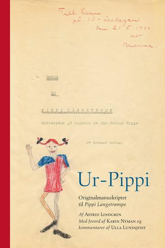 Astrid Lindgren: Ur-Pippi : originalmanuskriptet til Pippi Langstrømpe