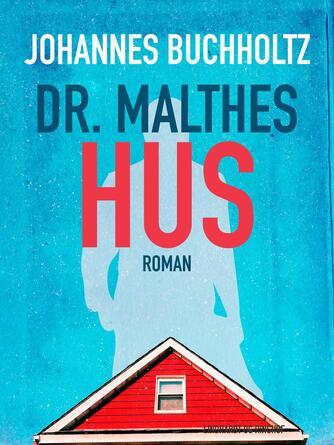 Johannes Buchholtz: Dr. Malthes hus
