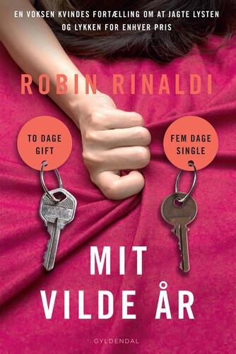 Robin Rinaldi: Mit vilde år : to dage gift, fem dage single : en voksen kvindes fortælling om at jagte lysten og lykken for enhver pris