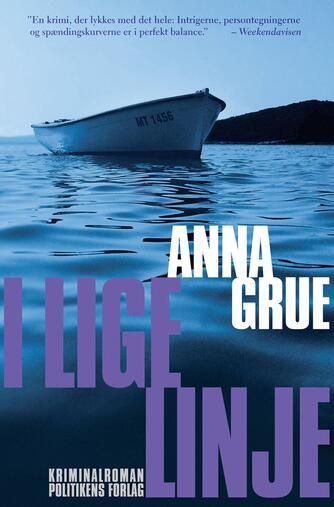 Anna Grue: I lige linje : kriminalroman