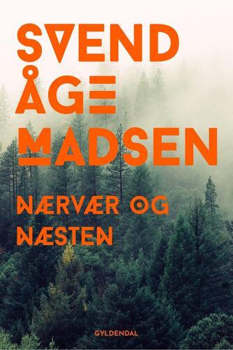 Svend Åge Madsen (f. 1939): Nærvær og næsten : Tomas Fants familiekrøniker