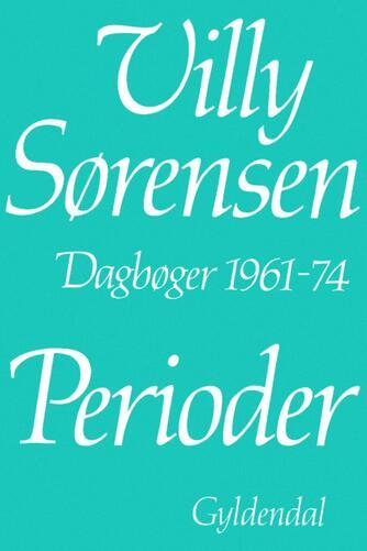 Villy Sørensen (f. 1929): Perioder : dagbøger 1961-74