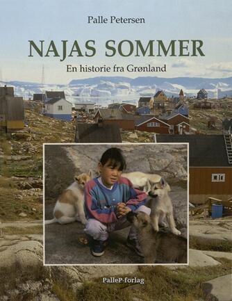 Palle Petersen (f. 1943): Najas sommer : en historie fra Grønland
