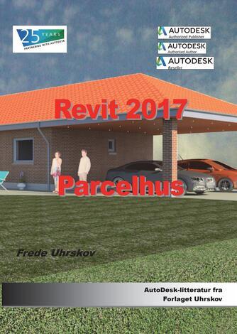 Frede Uhrskov: Revit 2017 - parcelhus