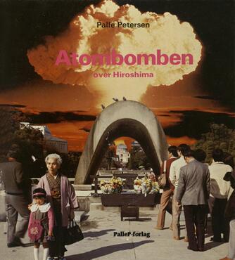 Palle Petersen (f. 1943): Atombomben over Hiroshima