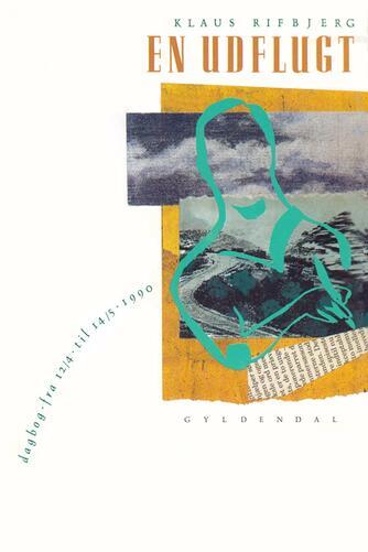 Klaus Rifbjerg: En udflugt : dagbog fra 12/4 til 14/5 1990