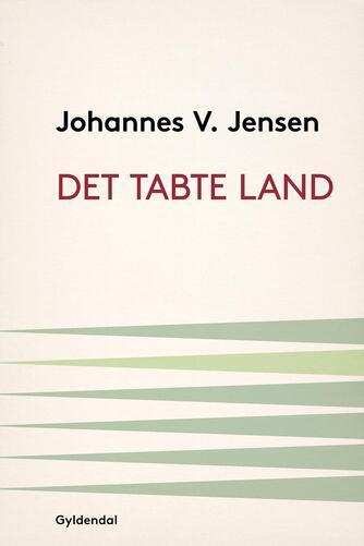 Johannes V. Jensen (f. 1873): Det tabte land