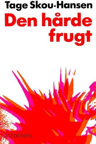 Tage Skou-Hansen: Den hårde frugt