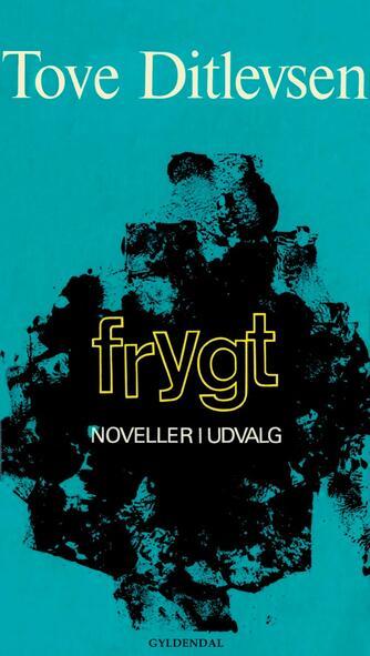 Tove Ditlevsen: Frygt : noveller i udvalg